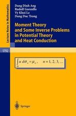 Moment Theory and Some Inverse Problems in Potential Theory and Heat Conduction - Dang D. Ang