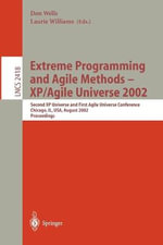 Extreme Programming and Agile Methods - Xp/Agile Universe 2002: v. 2418 : Second Xp Universe and First Agile Universe Conference Chicago, Il, USA, August 4-7, 2002.Proceedings