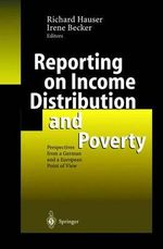 Reporting on Income Distribution and Poverty : Perspectives from a German and a European Point of View