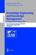 Knowledge Engineering and Knowledge Management : Ontologies and the Semantic Web: 13th International Conference, EKAW 2002, Siguenza, Spain, October 1-4, 2002: Proceedings : Lecture Notes in Computer Science / Lecture Notes in Artificial Intelligence