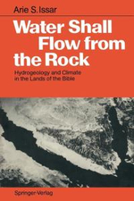Water Shall Flow from the Rock : Hydrogeology and Climate in the Lands of the Bible :  Hydrogeology and Climate in the Lands of the Bible - Arie S. Issar