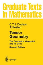 Tensor Geometry : The Geometric Viewpoint and Its Uses :  The Geometric Viewpoint and Its Uses - Christopher T.J. Dodson