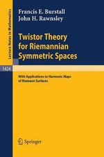 Twistor Theory for Riemannian Synmetric Spaces with Applications to Harmonic Maps of Riemann Surfaces : With Applications to Harmonic Maps of Riemann Surfaces - Francis E. Burstall