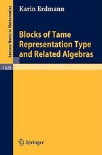 Blocks of Tame Representation Type and Related Algebras : Lecture Notes in Mathematics - Karin Erdmann