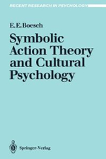 Symbolic Action Theory and Cultural Psychology : Recent Research in Psychology - Ernest E. Boesch