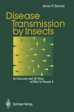 Disease Transmission by Insects : Its Discovery and 90 Years of Effort to Prevent It : Ethical Considerations - James R. Busvine
