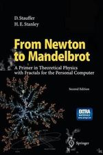 From Newton to Mandelbrot 1996 : A Primer in Theoretical Physics with Fractals for the Personal Computer - Dietrich Stauffer