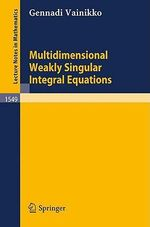 Multidimensional Weakly Singular Integral Equations : Lecture Notes in Mathematics - Gennadi Vainikko