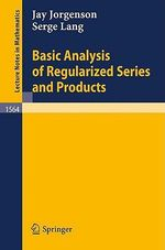 Basic Analysis of Regularized Series and Products : Biotechnology in Agriculture and Forestry - Jay Jorgenson