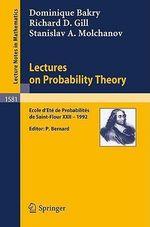 Lectures on Probability Theory : Ecole d'Ete de Probabilites de Saint-flour XXII, 1992 - Dominique Bakry