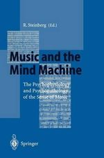Music and the Mind Machine : The Psychophysiology and Psychopathology of the Sense of Music : Wiley Series on Personality Processes