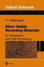 Silver-Halide Recording Materials : For Holography and Their Processing - Hans I. Bjelkhagen