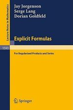 Explicit Formulas for Regularized Products and Series : For Regularized Products and Series - Jay Jorgenson