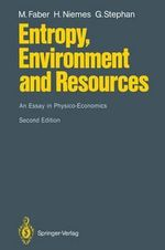 Entropy, Environment and Resources : An Essay in Physio-Economics - Malte Faber