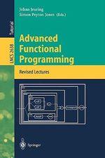 Advanced Functional Programming: First International Spring School on Advanced Functional Programming Techniques, Bastad, Sweden, May 24-30, 1995 - Tutorial Text : First International Spring School on Advanced Functional Programming Techniques, Bastad, Sweden, May 24 - 30, 1995, Tutorial Text