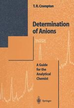 Determination of Anions : A Guide for the Analytical Chemist - T. R. Crompton
