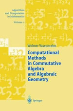 Computational Methods in Commutative Algebra and Algebraic Geometry : Universitext - David Eisenbud