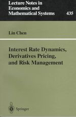 Interest Rate Dynamics, Derivatives Pricing, and Risk Management - Lin Chen