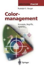 Colormanagement : Konzepte, Begriffe, Systeme - Rudolph E Burger