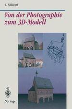 Von Der Photographie Zum 3D-Modell : Bestimmung Computer-Graphischer Beschreibungsattribute Fur Reale 3D-Objekte Mittels Analyse Von 2D-Rasterbildern - Axel Hildebrand