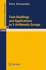 Twin Buildings and Applications to S-Arithmetic Groups : Lecture Notes in Computer Science - Peter Abramenko