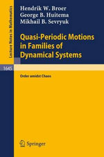 Quasi-Periodic Motions in Families of Dynamical Systems :  Order Amidst Chaos - H. W. Broer