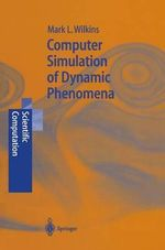 Computer Simulation of Dynamic Phenomena : Scientific Computation - Mark L. Wilkins