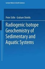 Radiogenic Isotope Geochemistry of Sedimentary and Aquatic Systems : Lecture Notes in Earth Sciences - Peter Stille