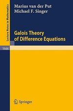 Galois Theory of Difference Equations - Michael F. Singer