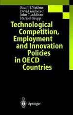 Technological Competition, Employment and Innovation Policies in OECD Countries :  The Regulation and Pricing of Access - Paul J. J. Welfens
