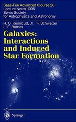 Galaxies - Interactions and Induced Star Formation : Saas-Fee Advanced Cource 26 - Lecture Notes 1996 Swiss Society for Astrophysics and Astronomy :  Saas-Fee Advanced Cource 26 - Lecture Notes 1996 Swiss Society for Astrophysics and Astronomy - Robert C. Kennicutt