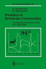 Predation in Vertebrate Communities : The Bialowieza Primeval Forest As a Case Study :  The Bialowieza Primeval Forest As a Case Study - B. Jedrzejewska