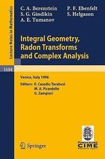 Integral Geometry, Radon Transforms and Complex Analysis : Lectures Given at the 1st Session of the Centro Internazionale Matematico Estivo (C.I.M.E. H :  Lectures Given at the 1st Session of the Centro Internazionale Matematico Estivo (C.I.M.E. H - Carlos A. Berenstein