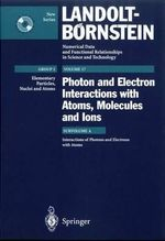 Interactions of Photons and Electrons with Atoms : Landolt-Bornstein: Numerical Data and Functional Relationships in Science and Technology - New Series / Elementary Particles, Nuclei and Atoms
