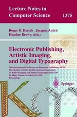 Electronic Publishing, Artistic Imaging, and Digital Typography : 7th International Conference on Electronic Publishing, EP '98 Held Jointly with the 4th International Conference on Raster Imaging and Digital Typography, RIDT '98, St. Malo, France, March-April 1998 :  7th International Conference on Electronic Publishing, EP '98 Held Jointly with the 4th International Conference on Raster Imaging and Digital Typography, RIDT '98, St. Malo, France, March-April 1998