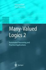 Many-Valued Logics 2: Pt. 2 : Automated Reasoning and Practical Applications - Leonard Bolc