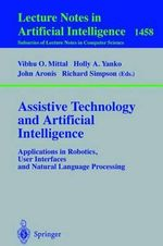 Assistive Technology and Artificial Intelligence : Applications in Robotics, User Interfaces and Natural Language Processing :  Applications in Robotics, User Interfaces and Natural Language Processing