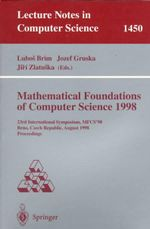Mathematical Foundations of Computer Science, 1998 : 23rd International Symposium, MFCS `98, Brnmo, Czech Republic August 24-28, 1998 :  23rd International Symposium, MFCS `98, Brnmo, Czech Republic August 24-28, 1998
