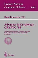 Advances in Cryptology - Crypto '98 : 18th Annual International Cryptology Conference, Santa Barbara, California, USA, August 23-27, 1998, Proceedings :  18th Annual International Cryptology Conference, Santa Barbara, California, USA, August 23-27, 1998, Proceedings