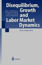 Disequilibrium, Growth and Labor Market Dynamics : Macro Perspectives - Carl Chiarella