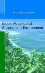 Global Aquatic and Atmospheric Environment : Proceedings of the 10th Workshop of the Internatio... - H.D. Kumar