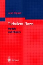 Turbulent Flows : Models and Physics :  Models and Physics - Jean Piquet