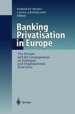 Banking Privatisation in Europe : The Process and the Consequences on Strategies and Organisational Structures
