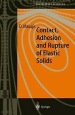 Contact, Adhesion and Rupture of Elastic Solids : Springer Series in Solid-State Sciences - Daniel Maugis