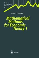 Mathematical Methods for Economic Theory : v. 1 - James C. Moore