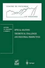 Optical Solitons - Theoretical Challenges and Industrial Perspectives : Les Houches Workshop, September 28-October 2, 1998