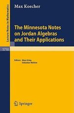 The Minnesota Notes on Jordan Algebras and Their Applications : Lecture Notes in Mathematics - Max Koecher