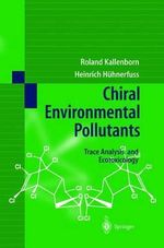 Chiral Environmental Pollutants : Trace Analysis and Ecotoxicology :  Trace Analysis and Ecotoxicology - R. Kallenborn