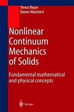 Nonlinear Continuum Mechanics of Solids : Fundamental Mathematical and Physical Concepts :  Fundamental Mathematical and Physical Concepts - Yavuz Basar