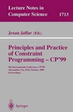 Principles and Practice of Constraint Programming - Cp'99 : 5th International Conference, Cp'99, Alexandria, Va, USA, October 11-14, 1999 Proceedings :  5th International Conference, Cp'99, Alexandria, Va, USA, October 11-14, 1999 Proceedings